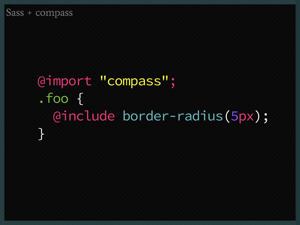 "@import ""compass""; .foo { @include border-radiu..."