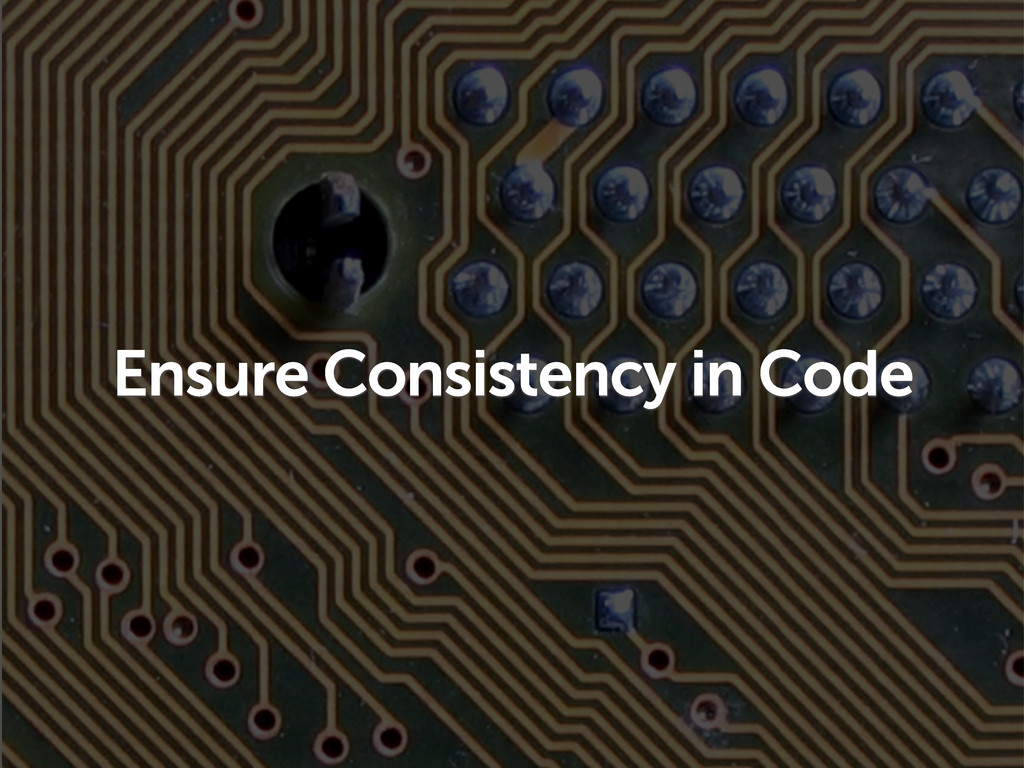 Ensure Consistency in Code