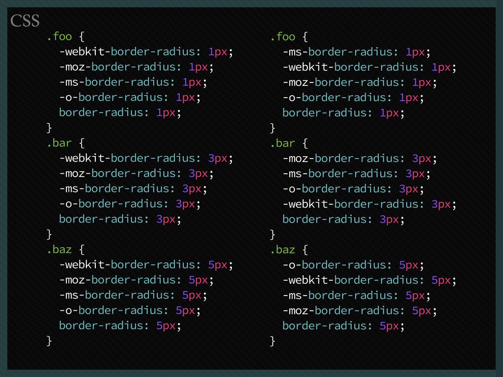 .foo { -webkit-border-radius: 1px; -moz-border-...