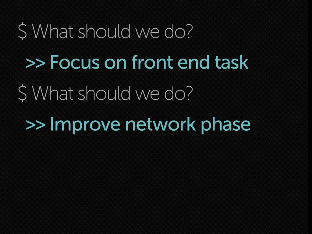 $ What should we do? >> Focus on front end task...