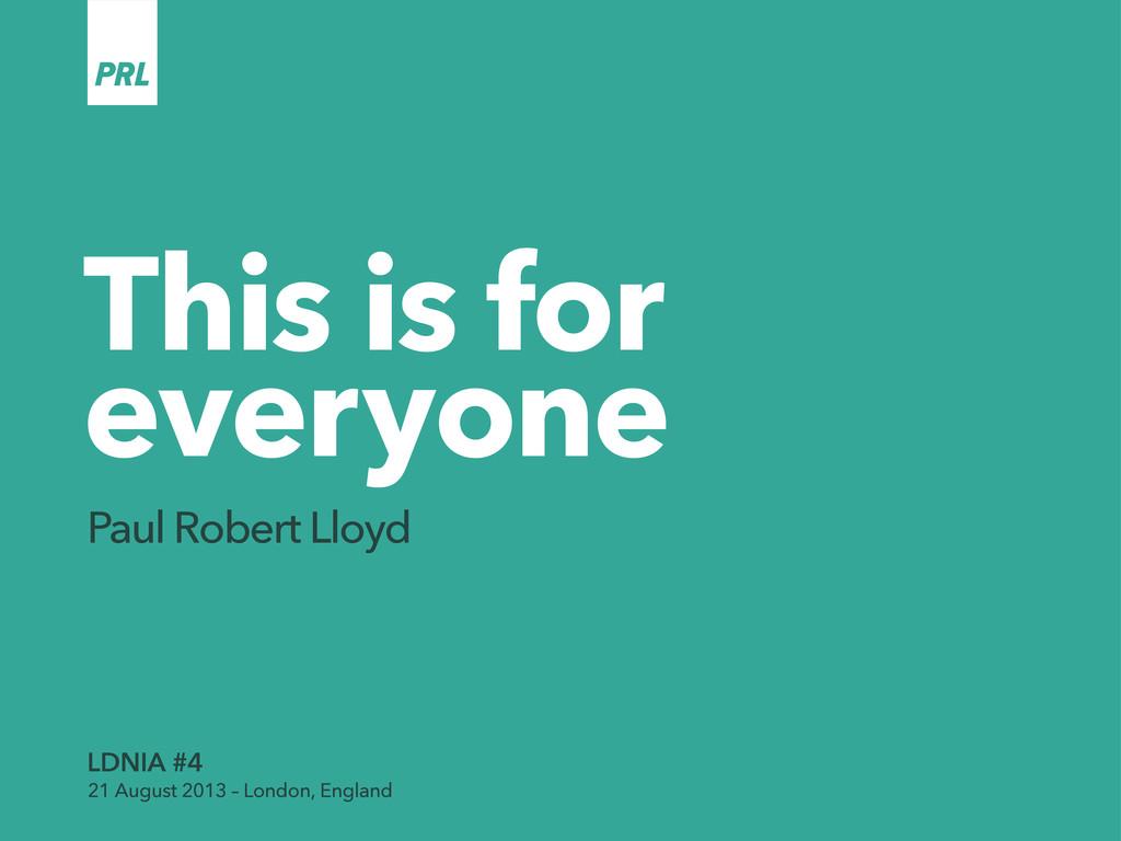 This is for everyone Paul Robert Lloyd LDNIA #4...