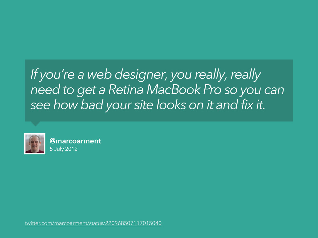 5 July 2012 @marcoarment If you're a web design...