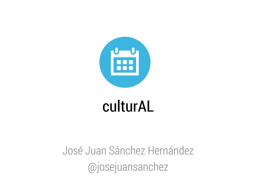 culturAL José Juan Sánchez Hernández @josejuans...