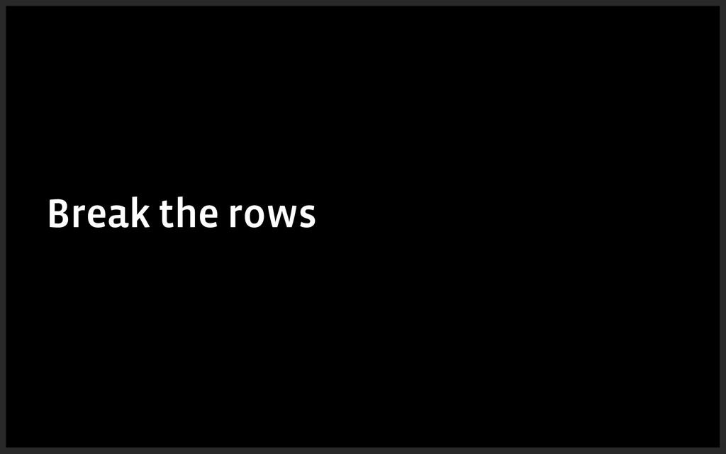 Break the rows