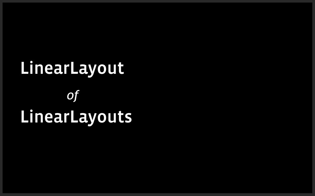 LinearLayout of LinearLayouts