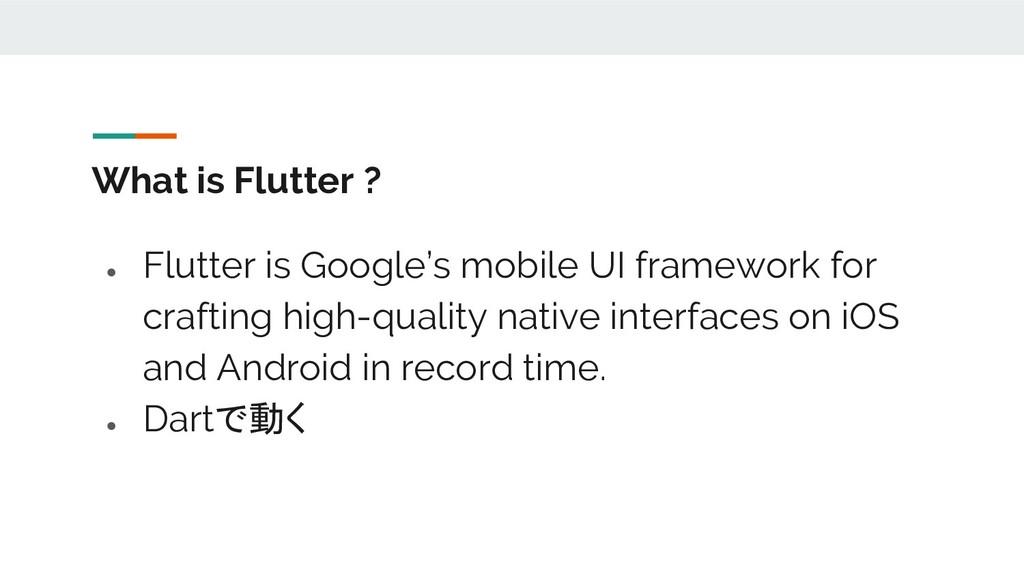 What is Flutter ? ● Flutter is Google's mobile ...