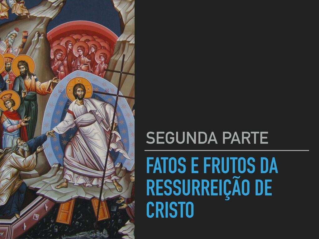 FATOS E FRUTOS DA RESSURREIÇÃO DE CRISTO SEGUND...