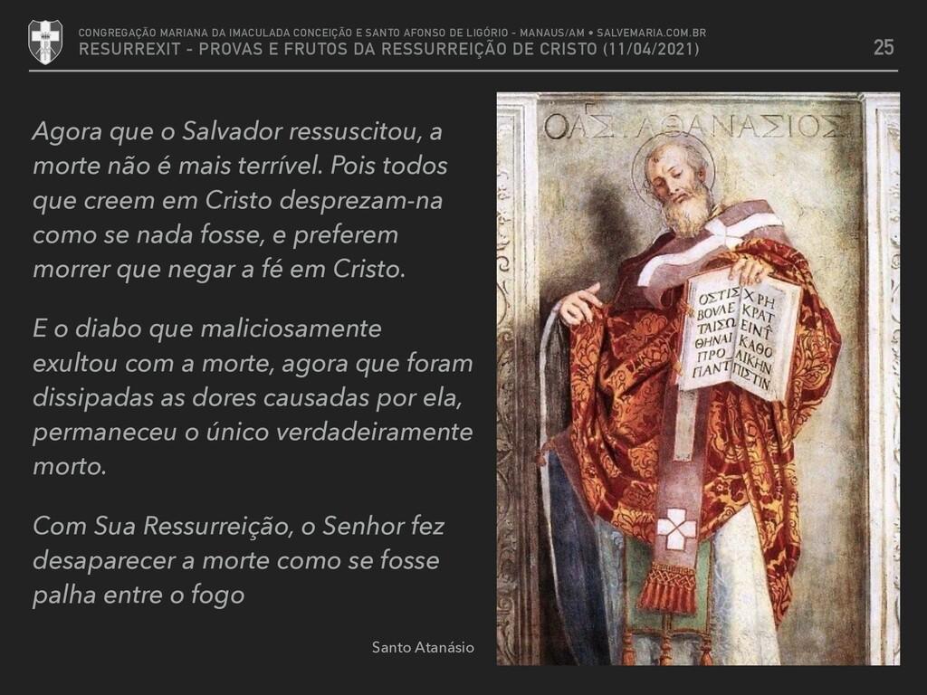 Agora que o Salvador ressuscitou, a morte não é...