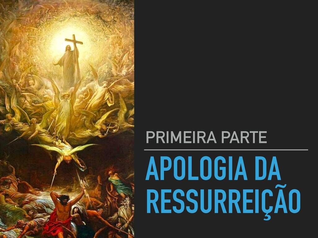 APOLOGIA DA RESSURREIÇÃO PRIMEIRA PARTE