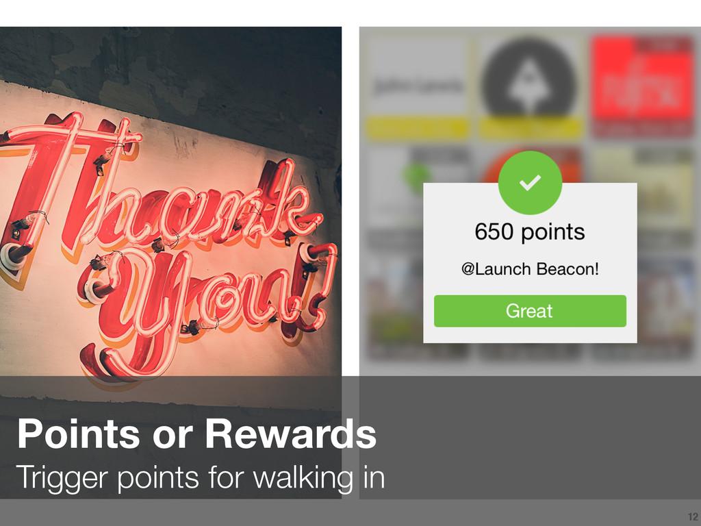 12 Points or Rewards Trigger points for walkin...