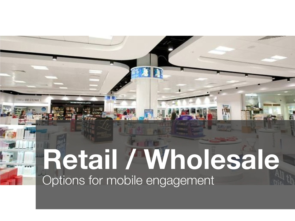Retail / Wholesale Options for mobile engagement