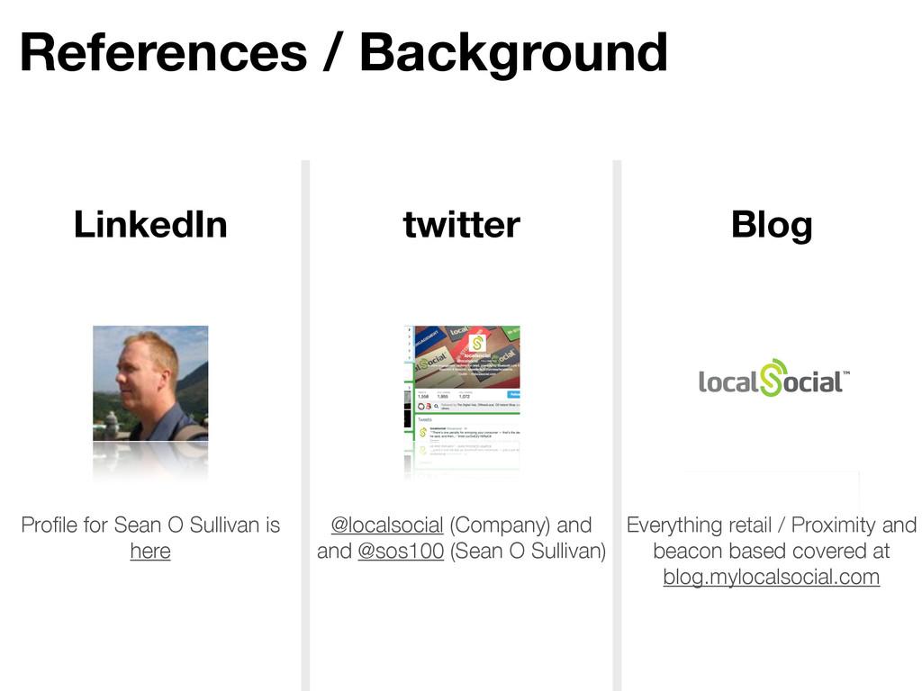 References / Background LinkedIn twitter Blog P...