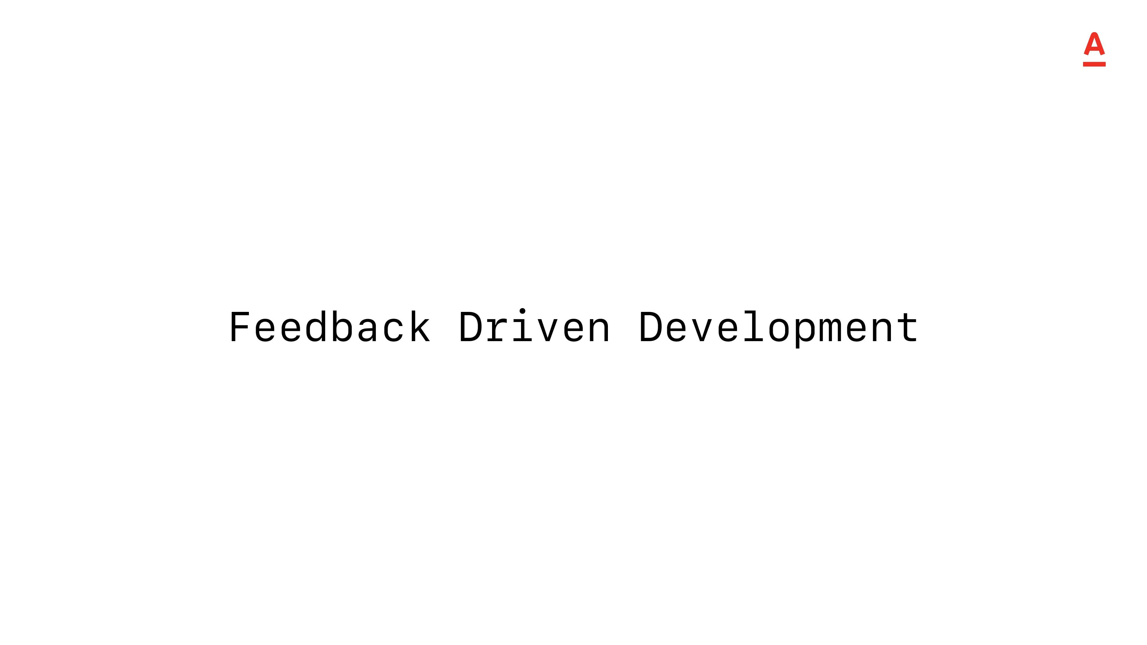Feedback Driven Development