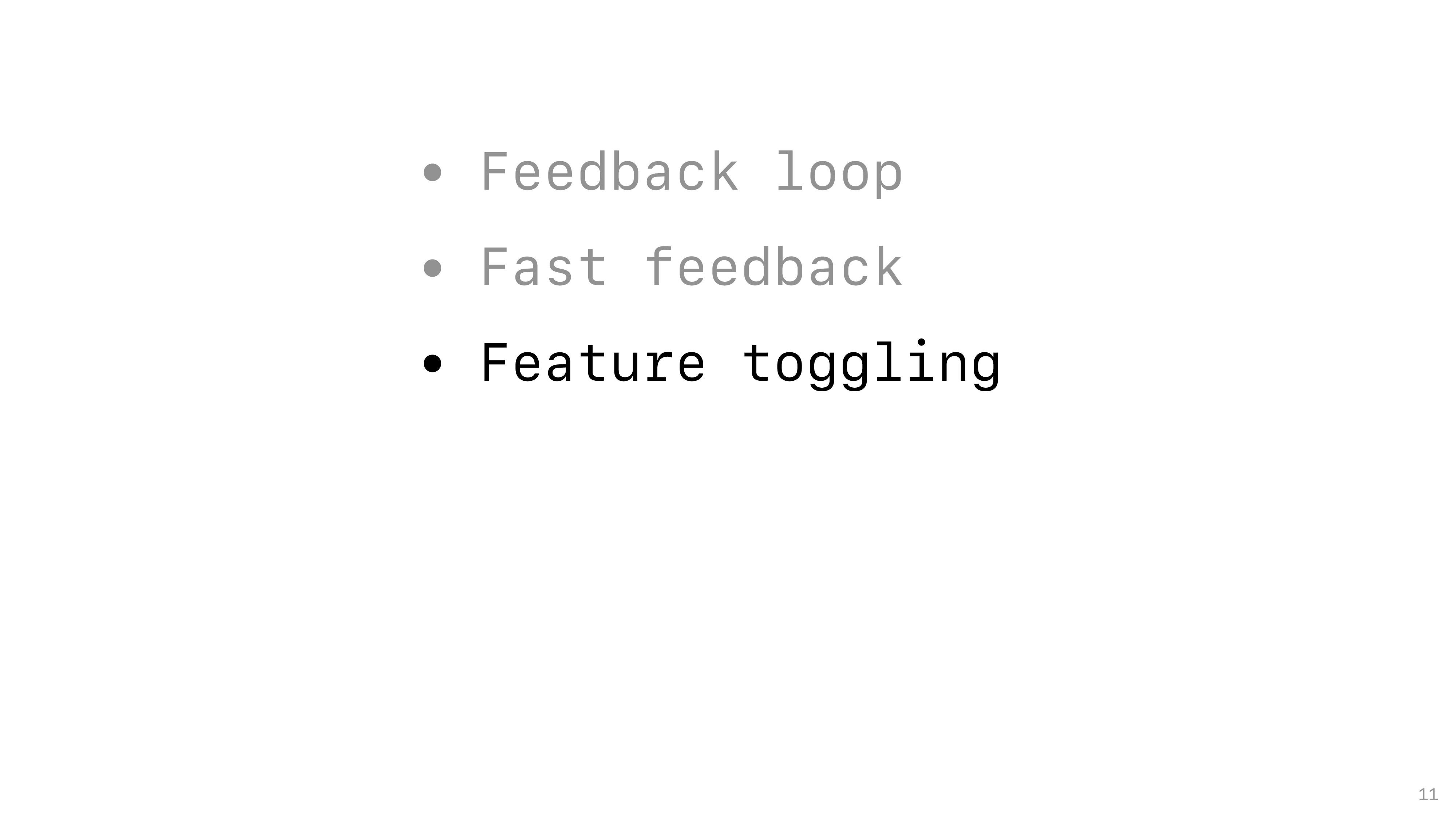 11 • Feedback loop • Fast feedback • Feature to...