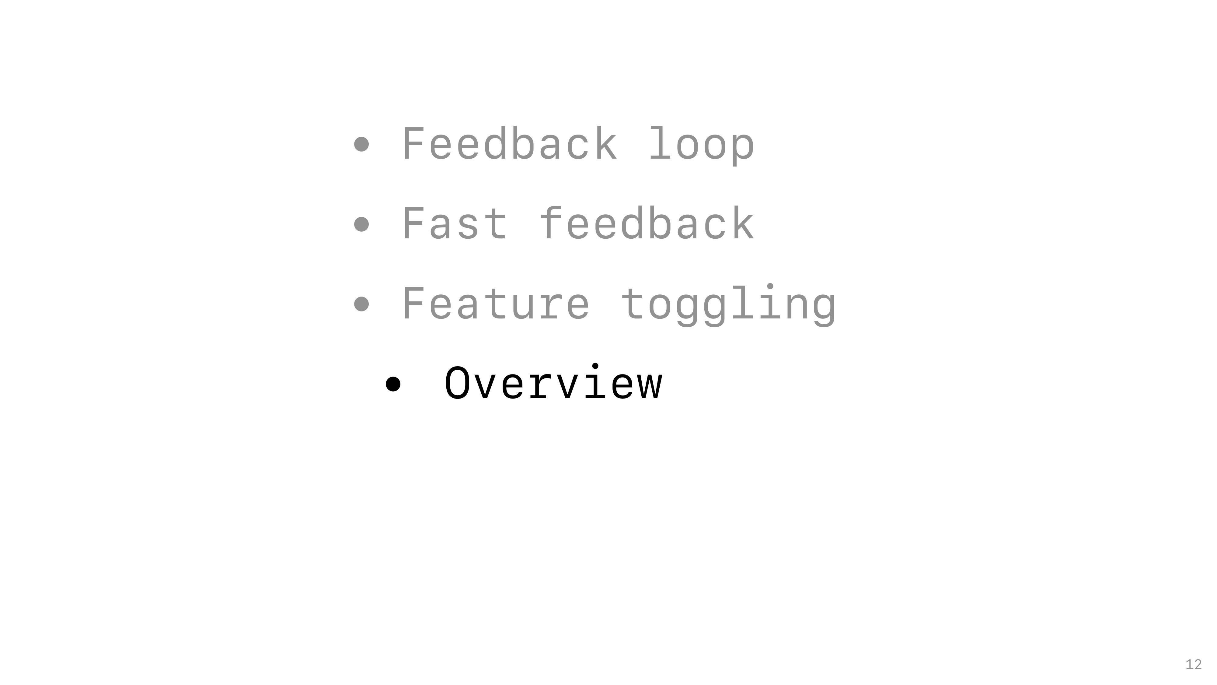 12 • Feedback loop • Fast feedback • Feature to...