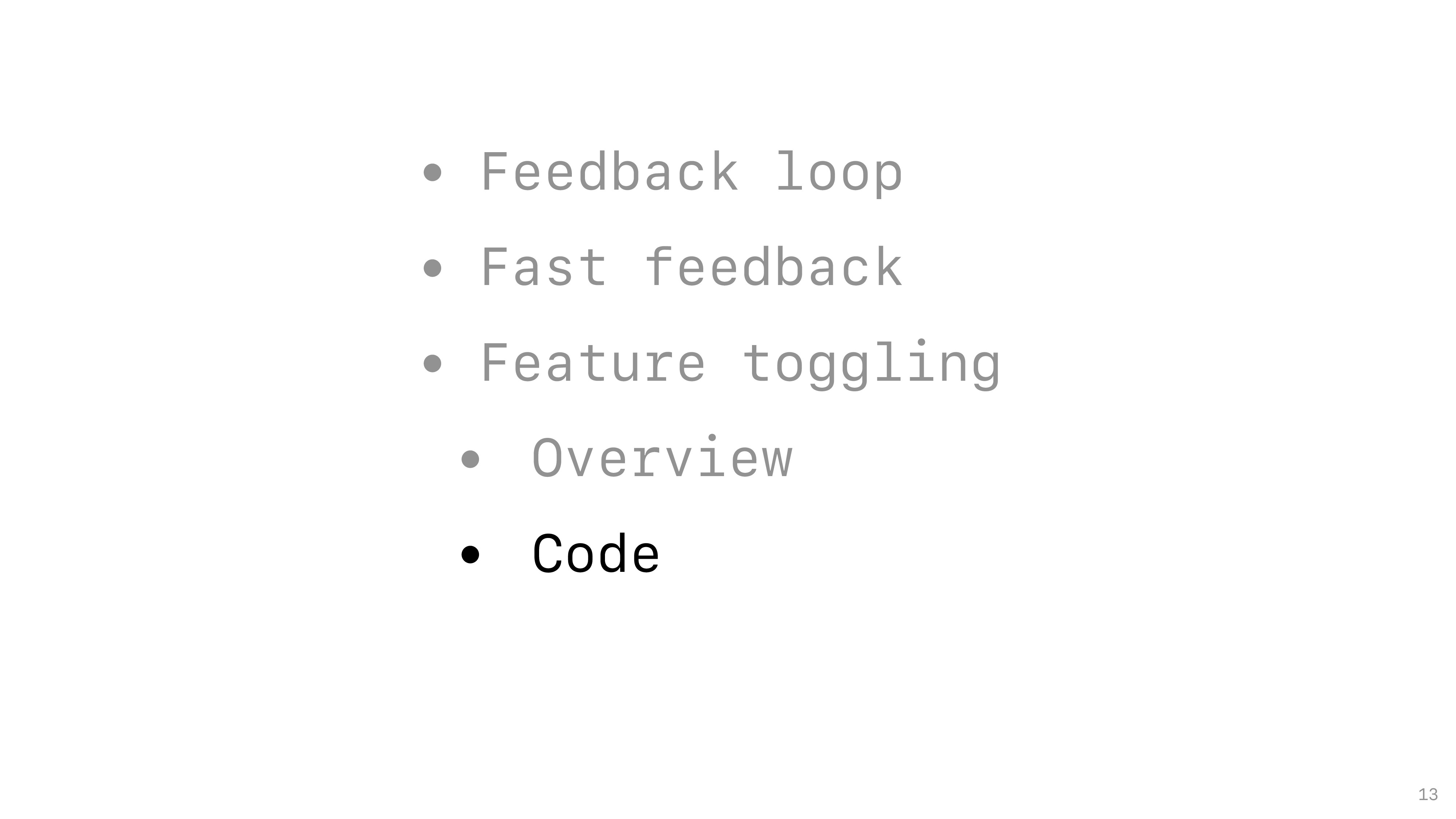 13 • Feedback loop • Fast feedback • Feature to...