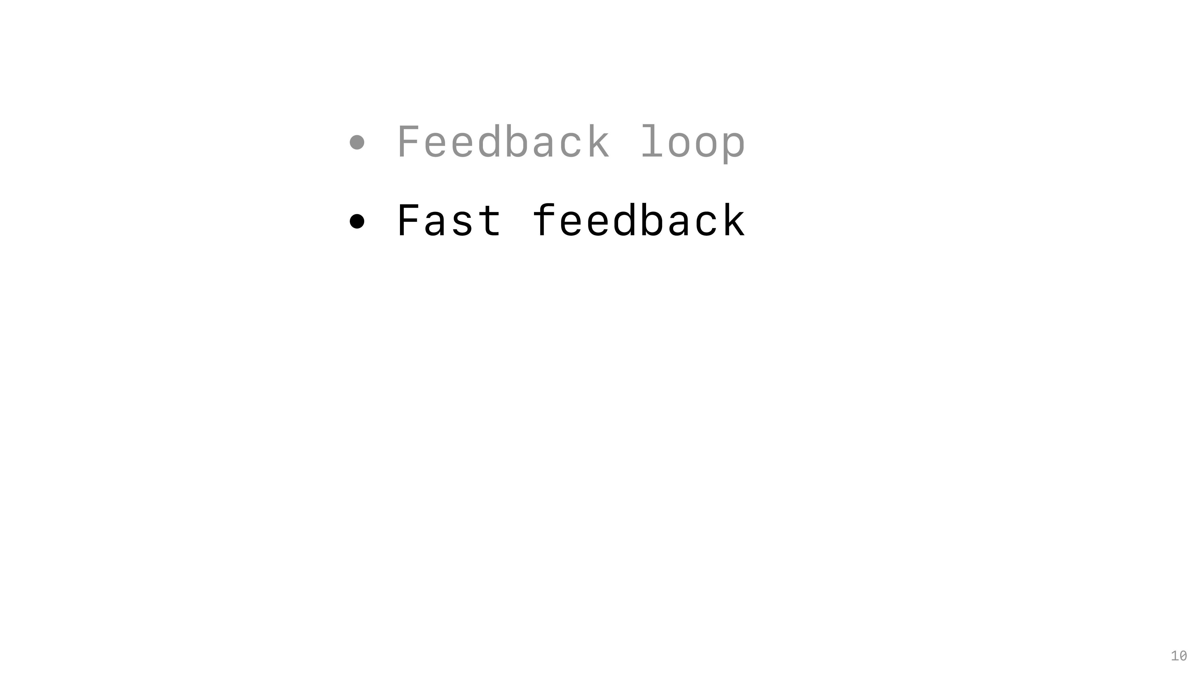 10 • Feedback loop • Fast feedback