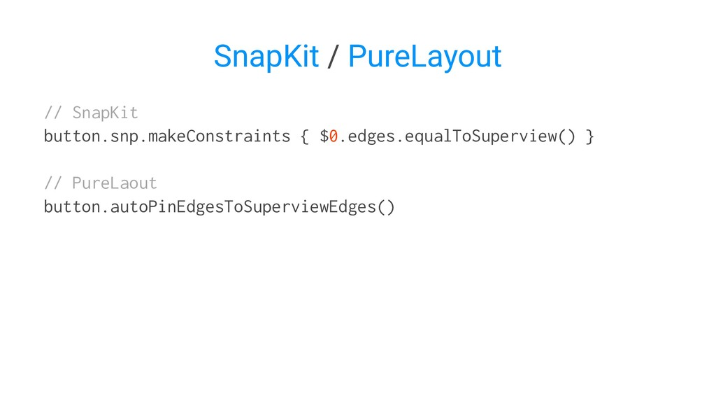 SnapKit / PureLayout // SnapKit button.snp.make...