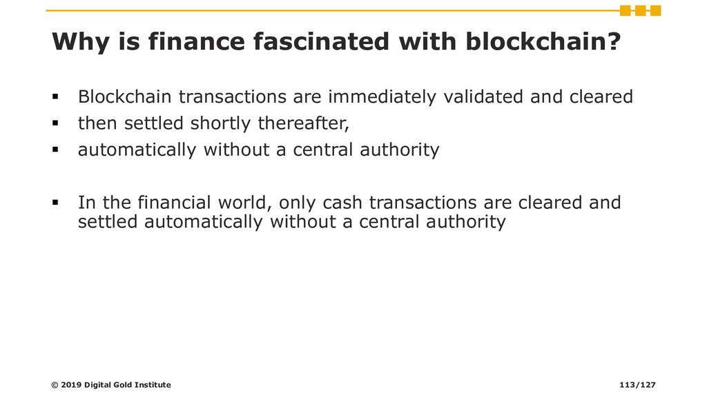 Why is finance fascinated with blockchain? ▪ Bl...