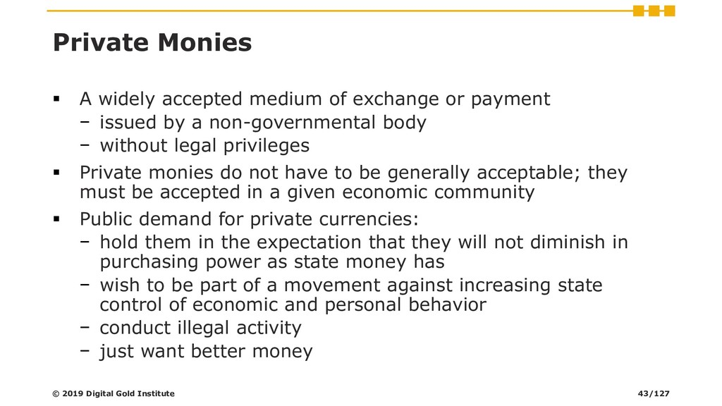 Private Monies ▪ A widely accepted medium of ex...