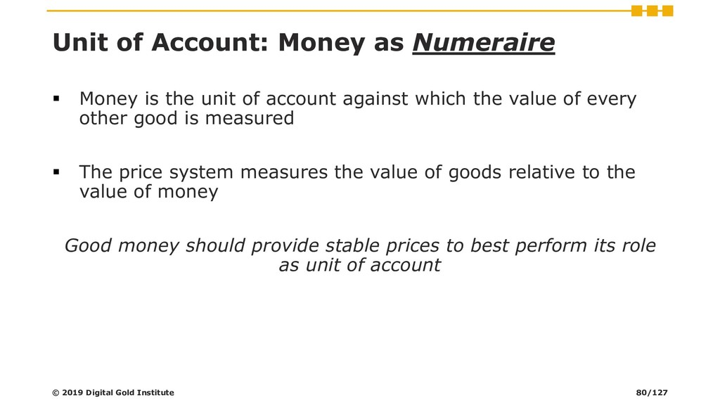 Unit of Account: Money as Numeraire ▪ Money is ...