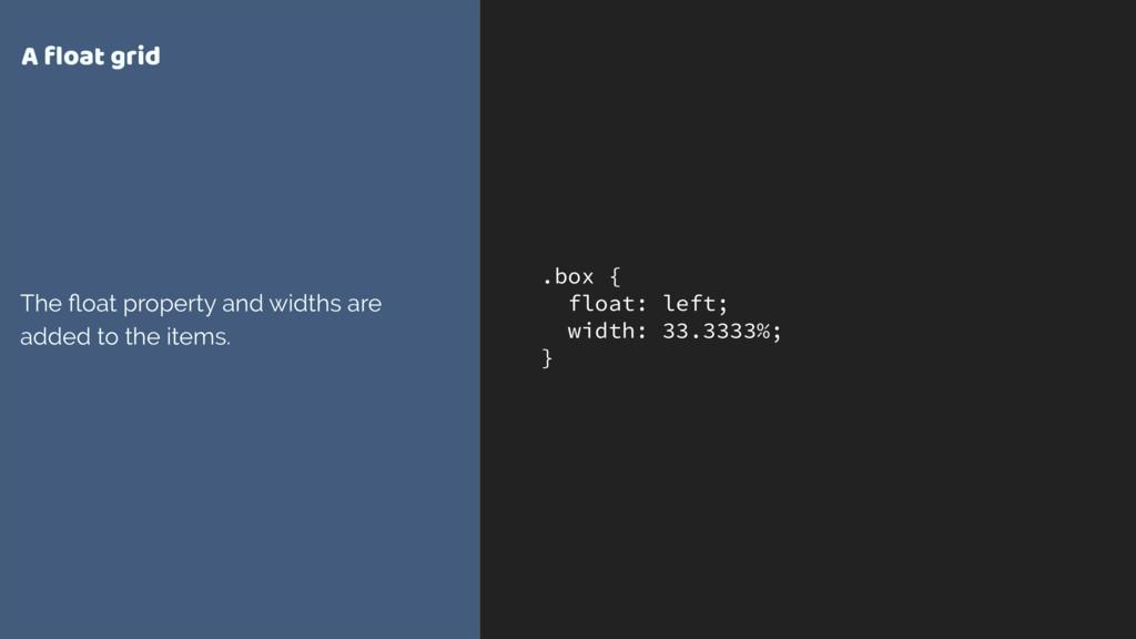 .box { float: left; width: 33.3333%; } A float g...