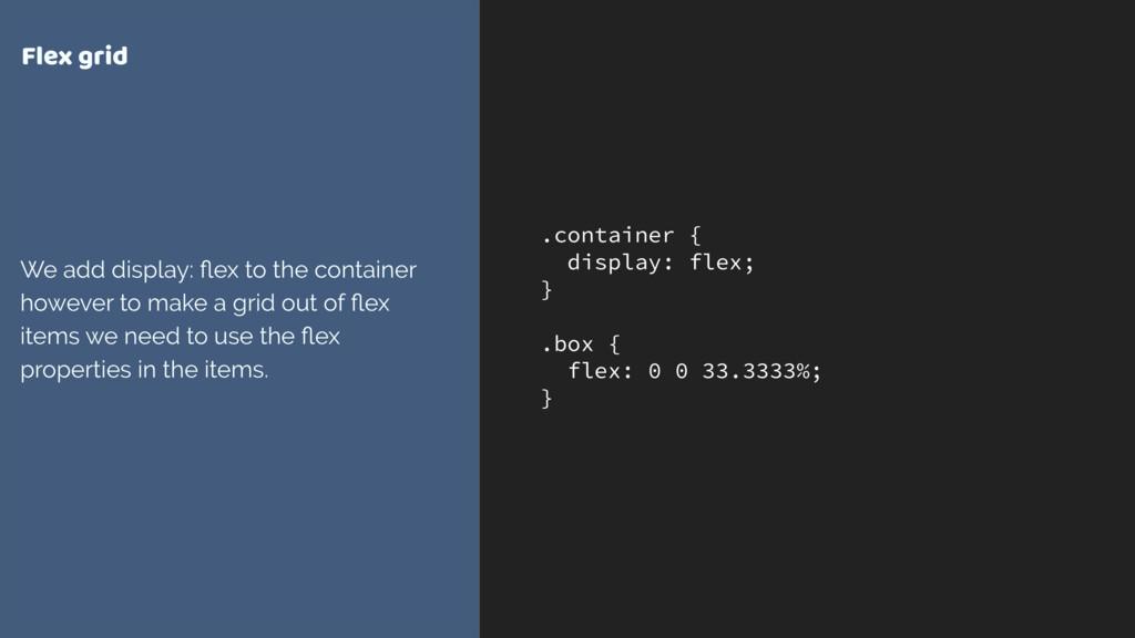 .container { display: flex; } .box { flex: 0...