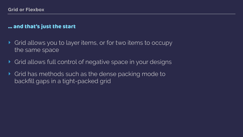 Grid or Flexbox … and that's just the start ‣ G...