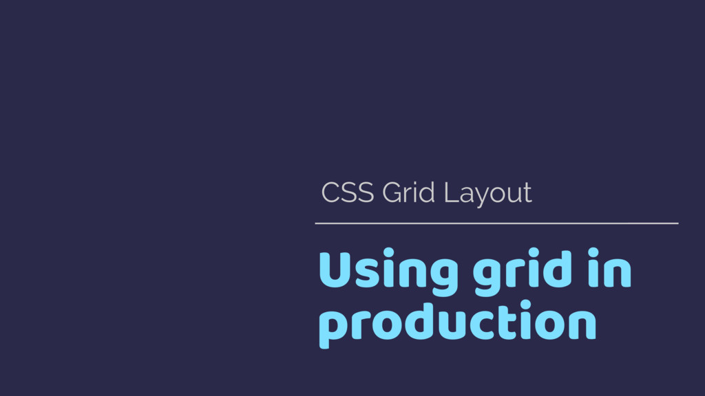 Using grid in production CSS Grid Layout
