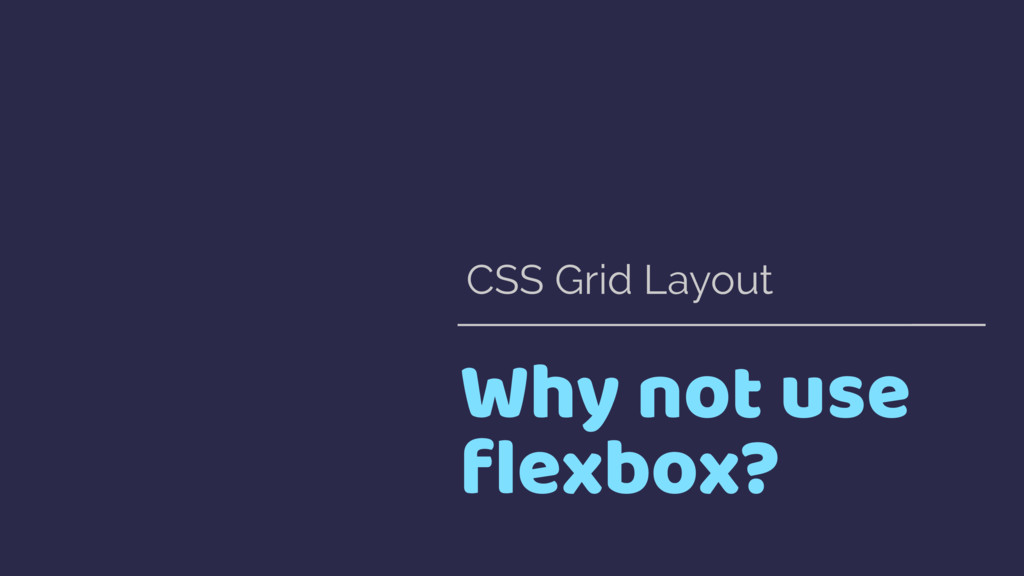 Why not use flexbox? CSS Grid Layout
