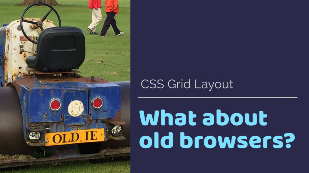 What about old browsers? CSS Grid Layout