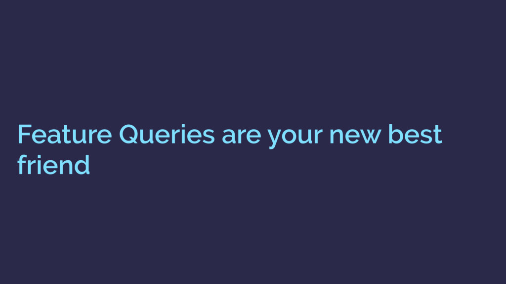 Feature Queries are your new best friend