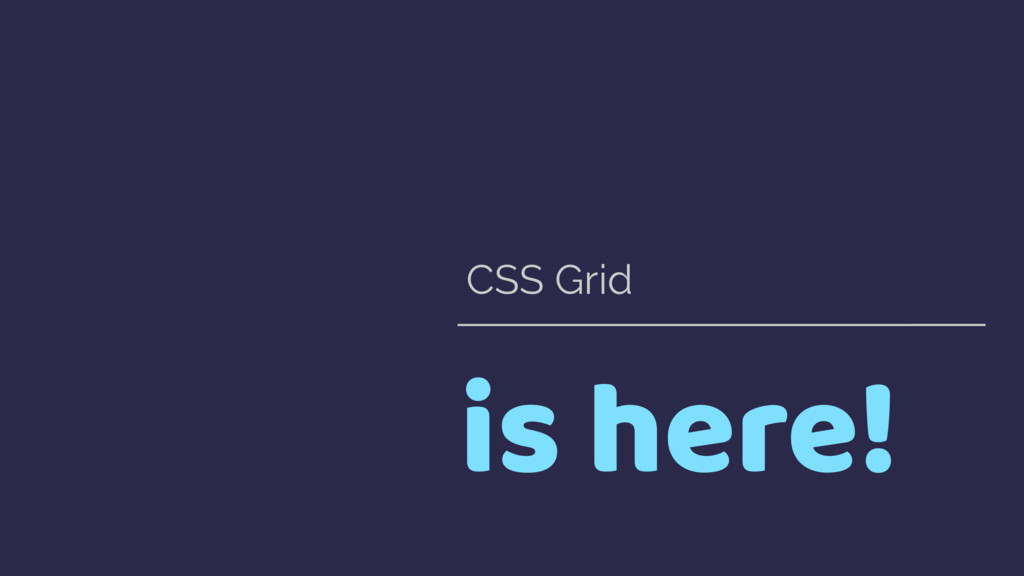 is here! CSS Grid