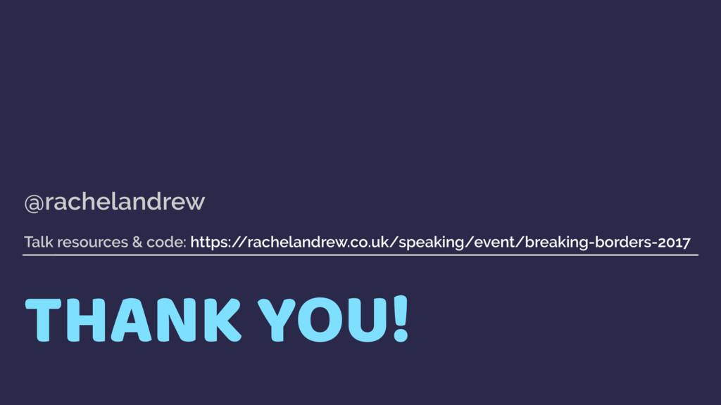THANK YOU! @rachelandrew  Talk resources & co...
