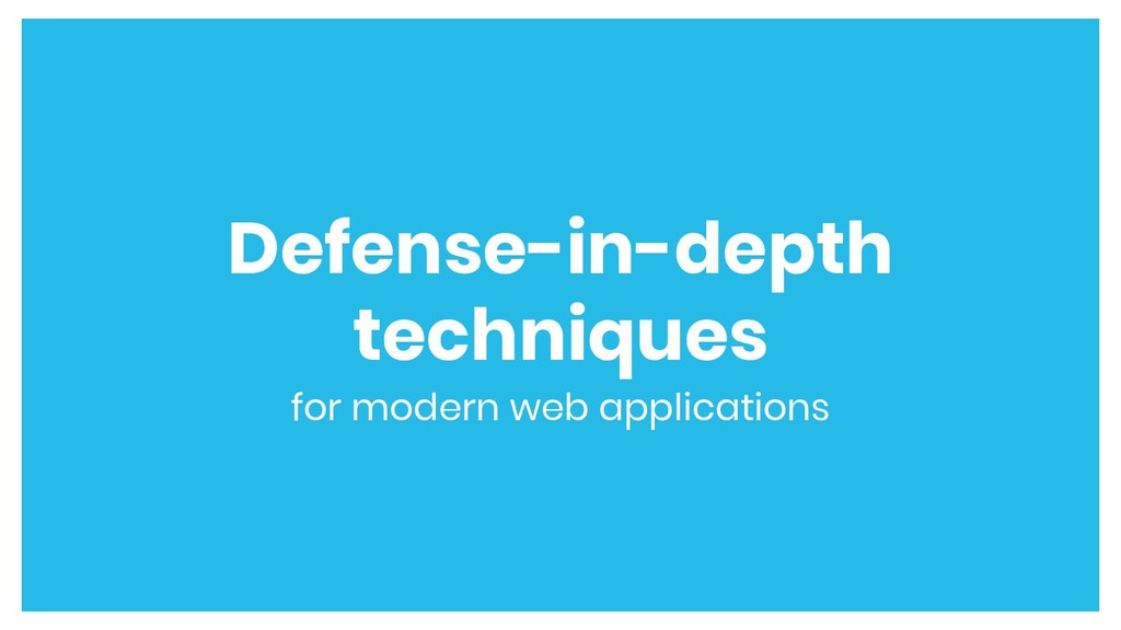 Defense-in-depth techniques for modern web appl...