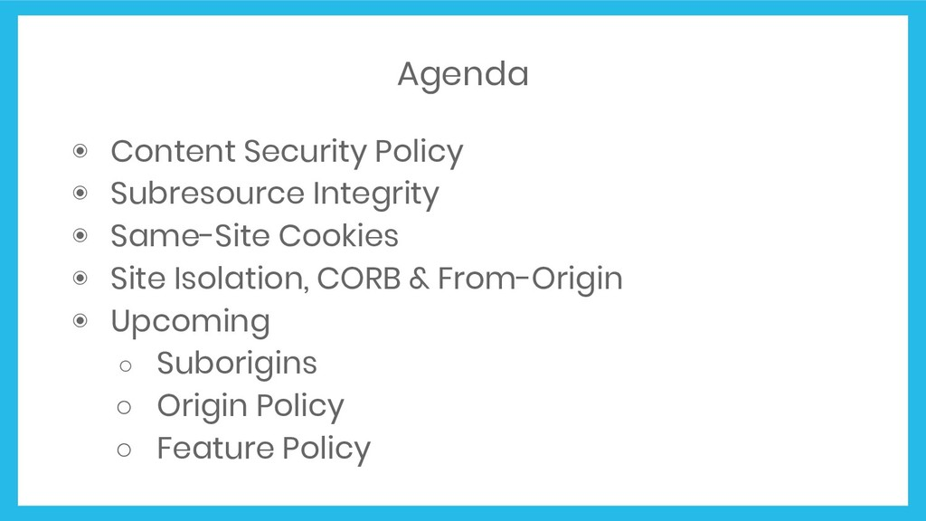 Agenda ◉ Content Security Policy ◉ Subresource ...