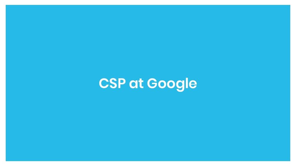 CSP at Google