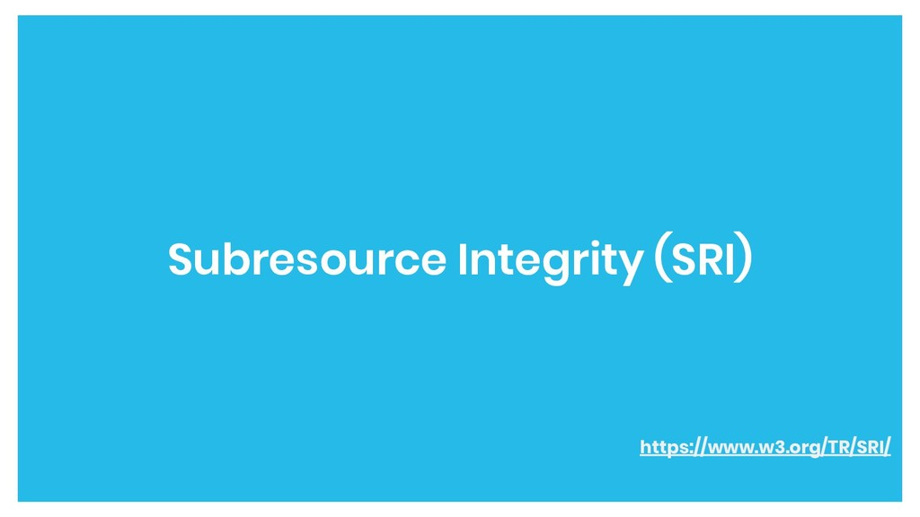 Subresource Integrity (SRI) https://www.w3.org/...