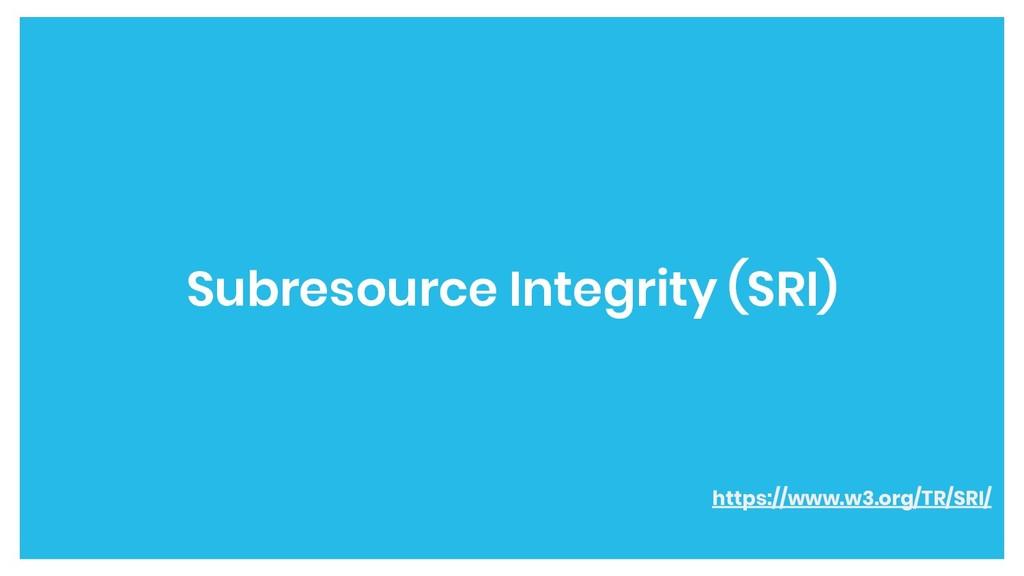 Subresource Integrity (SRI) https://www.w3.org/...