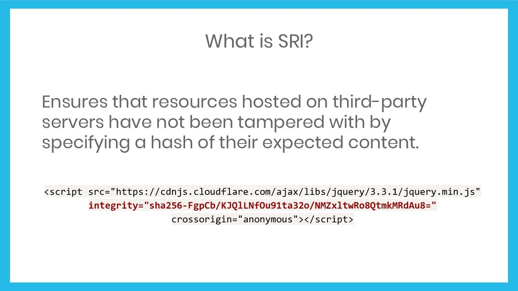 What is SRI? Ensures that resources hosted on t...