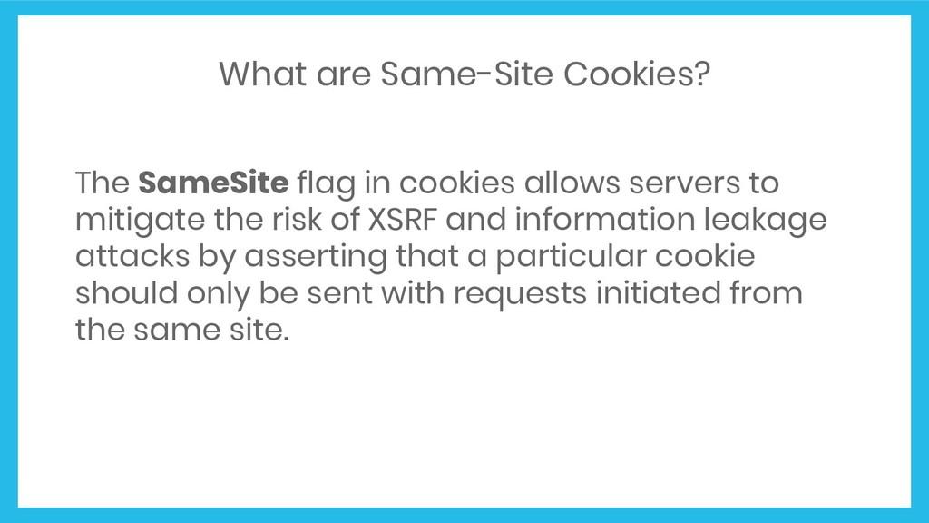 What are Same-Site Cookies? The SameSite flag i...