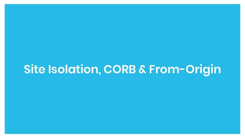 Site Isolation, CORB & From-Origin