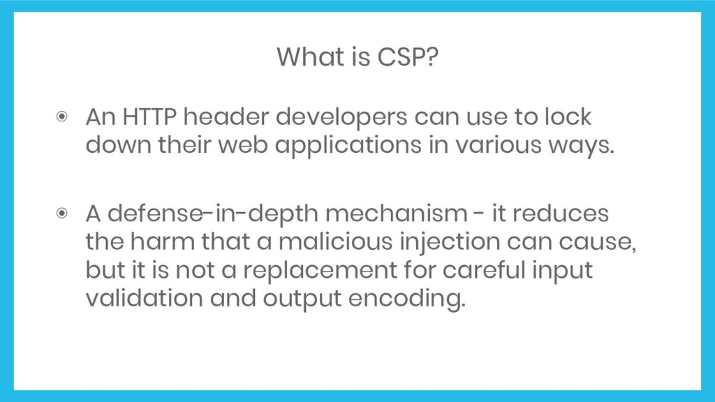 What is CSP? ◉ An HTTP header developers can us...