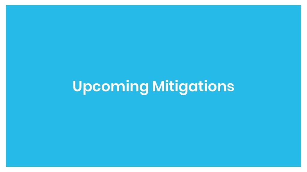 Upcoming Mitigations