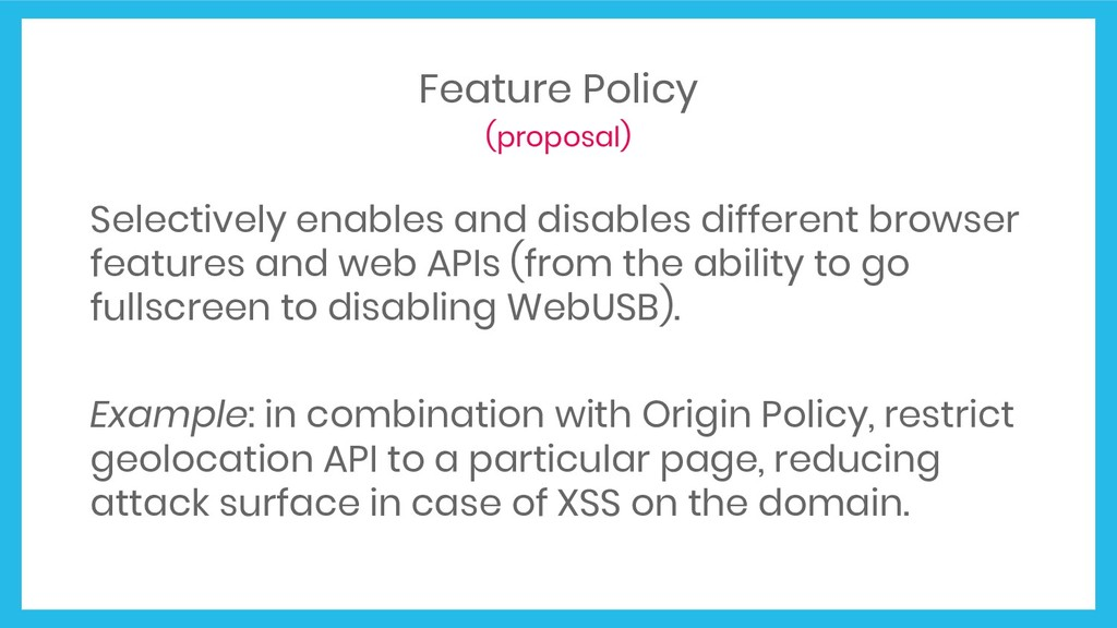 Feature Policy (proposal) Selectively enables a...