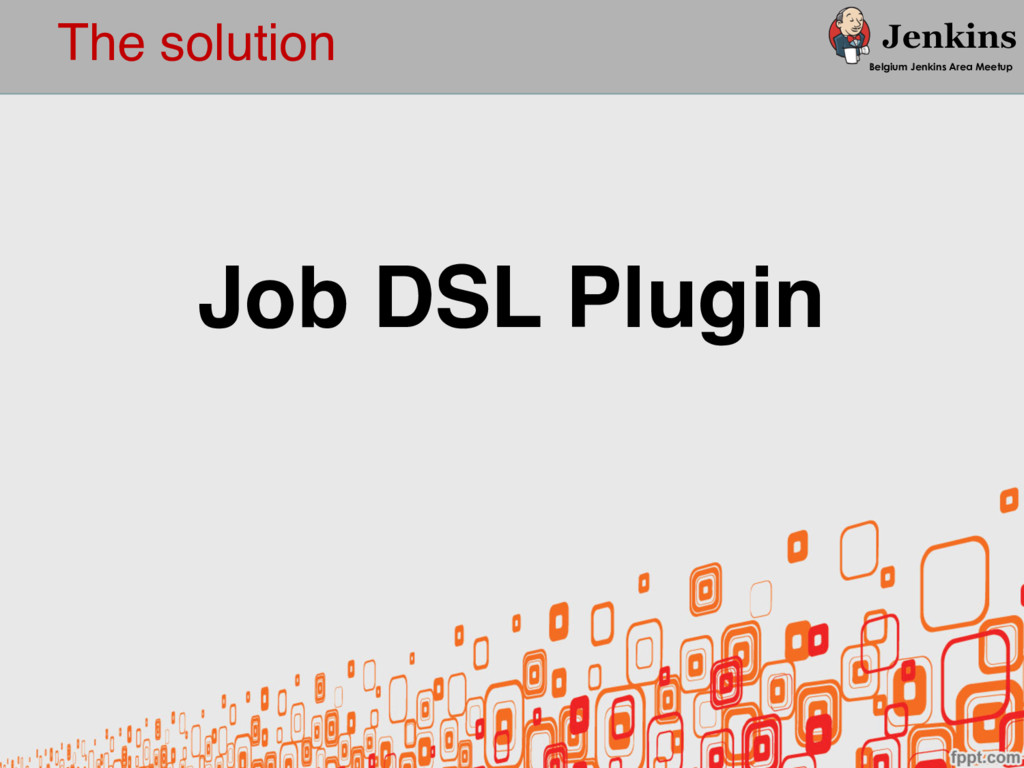 The solution Belgium Jenkins Area Meetup Job DS...