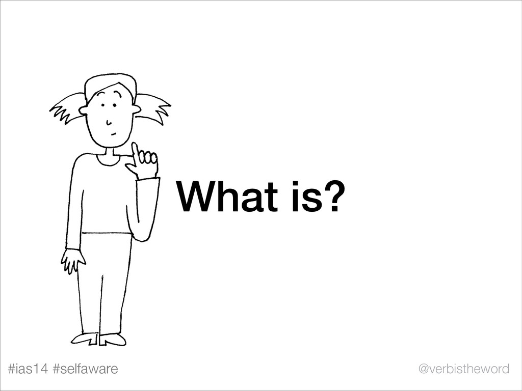 #ias14 #selfaware @verbistheword What is?