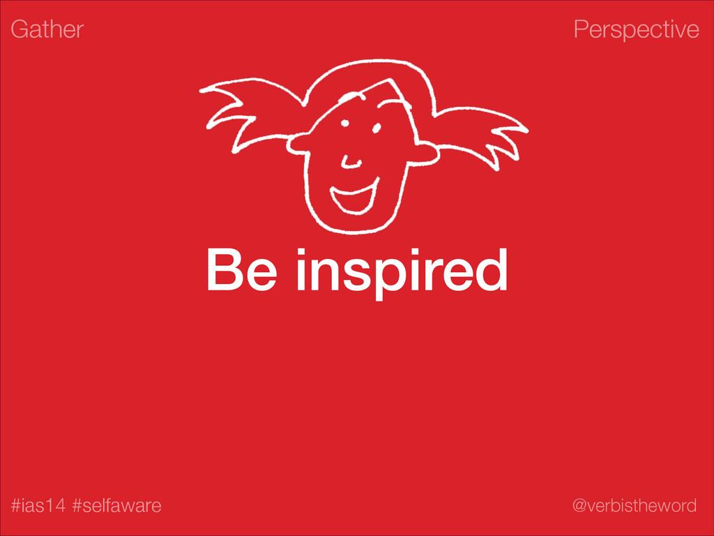 Perspective #ias14 #selfaware @verbistheword Be...