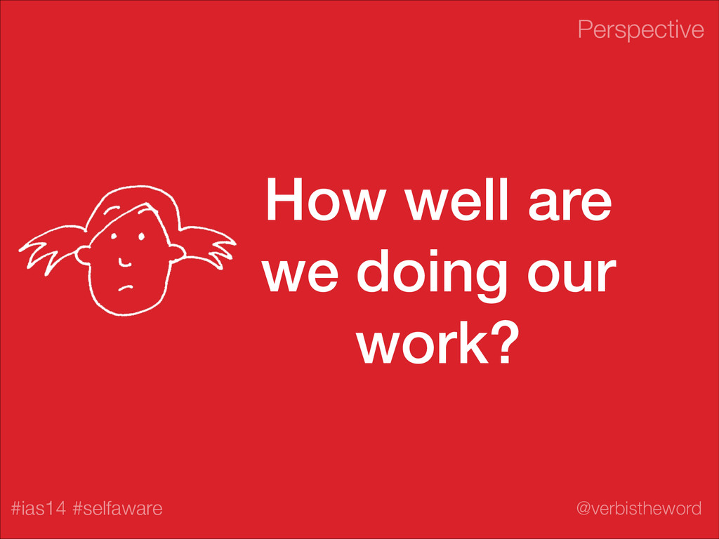 Perspective #ias14 #selfaware @verbistheword Ho...